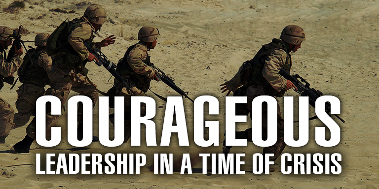 Courageous Leadership In a Time of Crisis