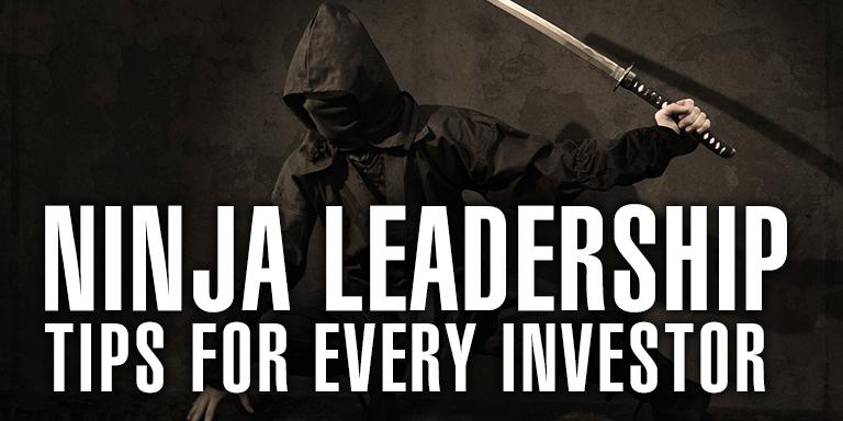 Ninja Leadership Tips For Every Investor