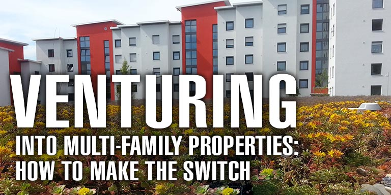 Venturing Into Multi-Family Properties How To Make The Switch