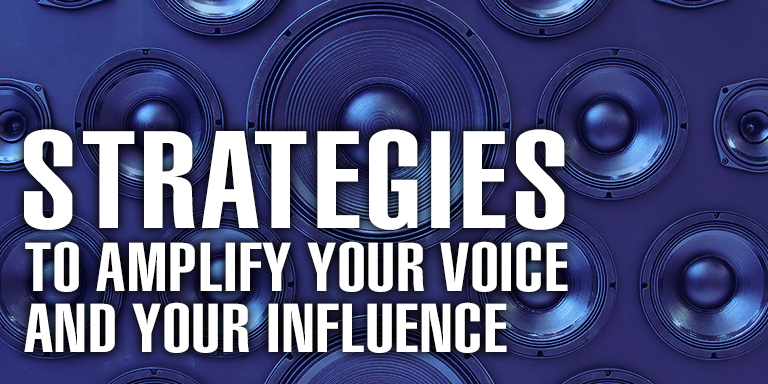 Strategies to Amplify Your Voice and Your Influence