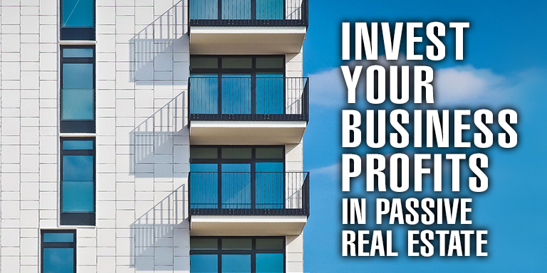 Invest Your Business Profits in Passive Real Estate
