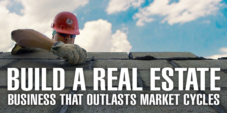 Build a Real Estate Business That Outlasts Market Cycles