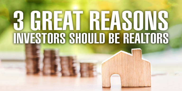 3 Reasons Investors Should Be Realtors