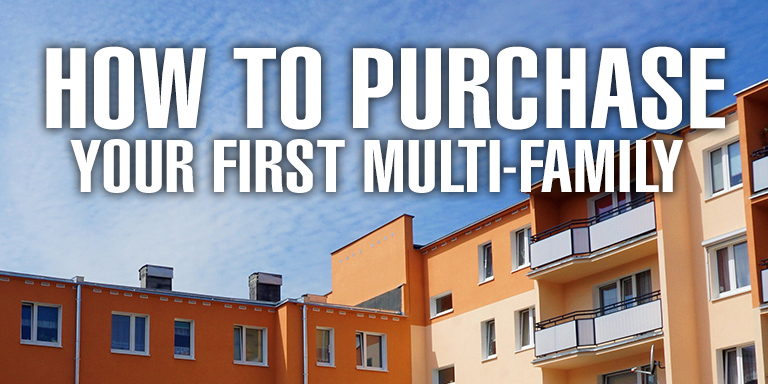 How to Purchase Your First Multi-Family