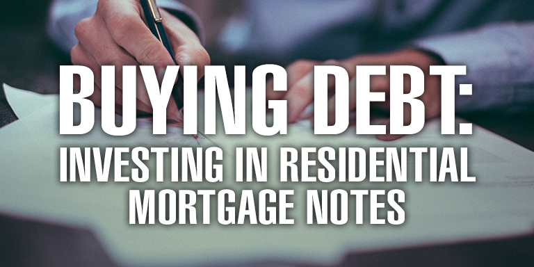 Buying Debt: Investing in Residential Mortgage Notes