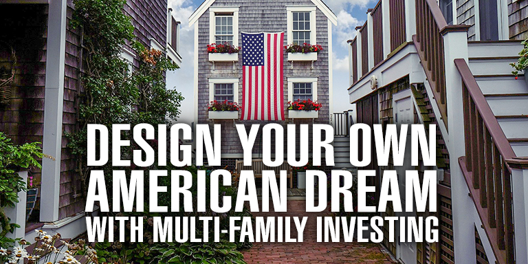 Design Your Own American Dream with Multi-Family Investing