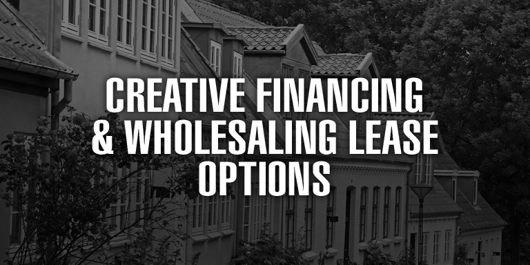 Creative Financing & Wholesaling Lease Options