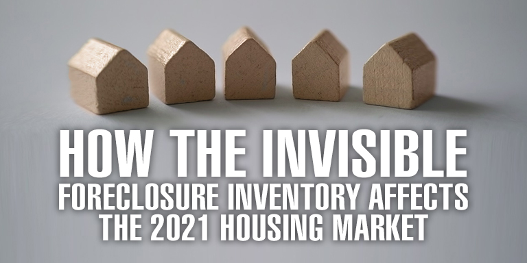 How the Invisible Foreclosure Inventory Affects the 2021 Housing Market