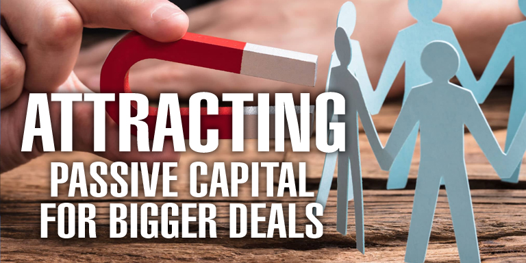 Attracting Passive Capital for Bigger Deals