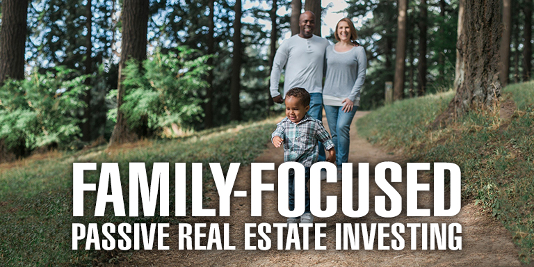 Family-Focused Passive Real Estate Investing