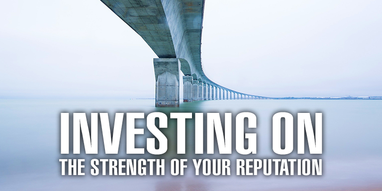 Investing on the Strength of Your Reputation
