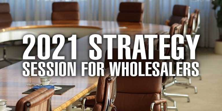 2021 Strategy Session for Wholesalers