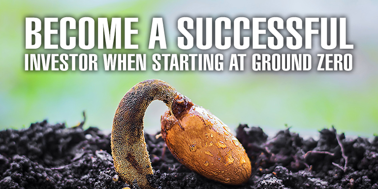Become a Successful Investor When Starting At Ground Zero